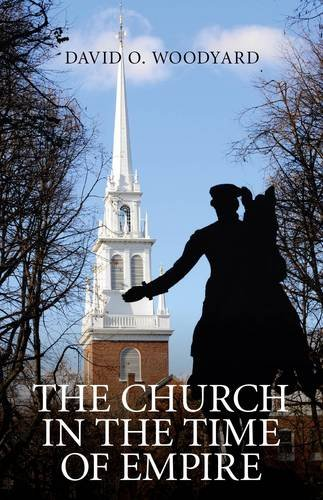 The Church in the Time of Empire: David O. Woodyard