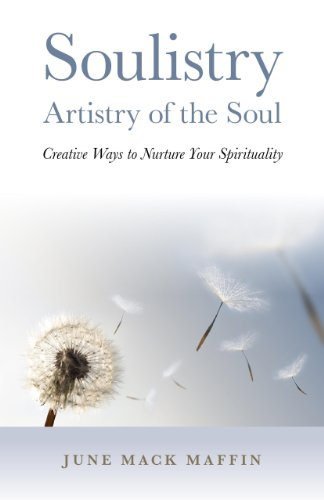 Soulistry- Artistry of the Soul: Creative Ways to Nurture Your Spirituality: Maffin, June Mack
