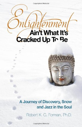 9781846946745: Enlightenment Ain't What It's Cracked Up To Be: A Journey of Discovery, Snow and Jazz in the Soul
