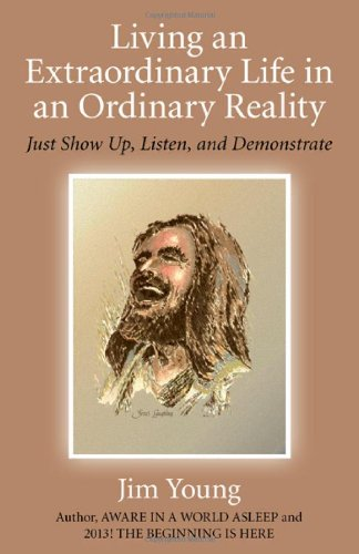 Living an Extraordinary Life in an Ordinary Reality: Just Show Up, Listen, and Demonstrate (1846947030) by Young, Jim
