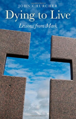 Dying to Live: Lessons from Mark: John Churcher