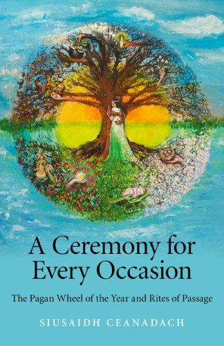 9781846948411: A Ceremony for Every Occasion: The Pagan Wheel of the Year and Rites of Passage