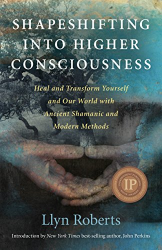 Shapeshifting into Higher Consciousness: Heal and Transform Yourself and Our World with Ancient ...