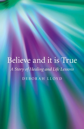 9781846948558: Believe and it is True: A Story of Healing and Life Lessons