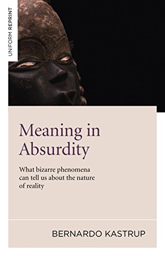 Meaning in Absurdity: What bizarre phenomena can tell us about the nature of reality: Bernardo ...