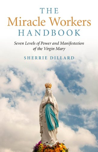 The Miracle Workers Handbook: Seven Levels of Power and Manifestation of the Virgin Mary: Dillard, ...