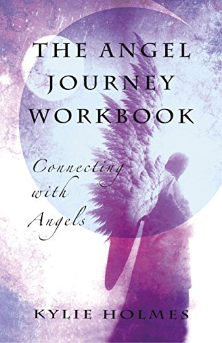 The Angel Journey Workbook: Connecting with Angels: Holmes, Kylie
