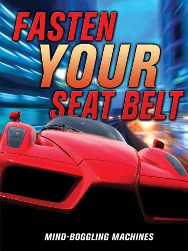 Fasten Your Seatbelt!: Mind-Boggling Machines: Bill Tudor Gunston,