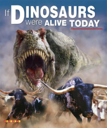 9781846964923: If Dinosaurs Were Alive Today