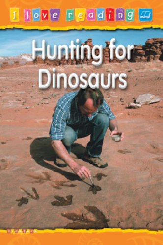 Hunting for Dinosaurs (I Love Reading): ticktock Media Ltd