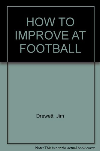 9781846966255: HOW TO IMPROVE AT FOOTBALL