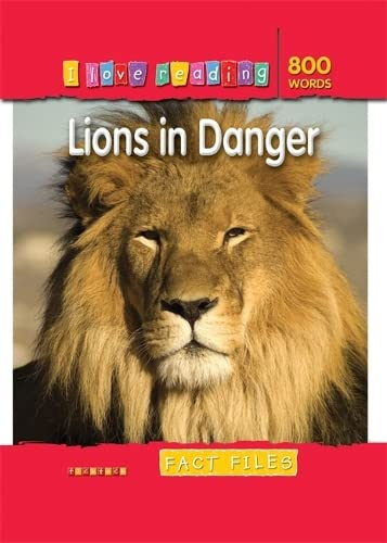 I Love Reading Fact Files 800 Words: Lions in Danger: Helen Orme