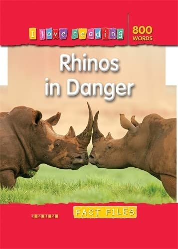I Love Reading Fact Files 800 Words: Rhinos in Danger: Helen Orme
