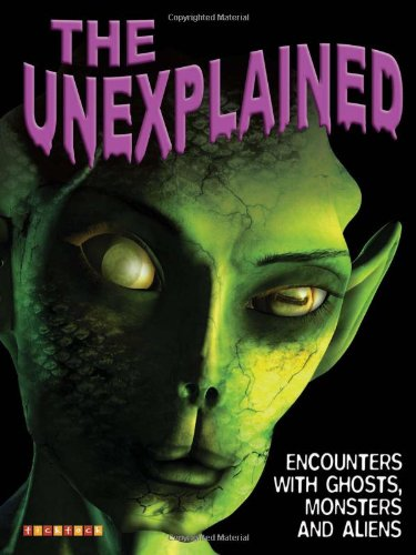 The Unexplained: Encounters with Ghosts, Monsters, and Aliens: TickTock Books Ltd