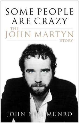 9781846970368: Some People Are Crazy: The John Martyn Story