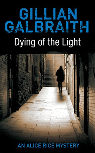 Dying of the Light: An Alice Rice Mystery (Alice Rice Mystery series): Galbraith, Gillian