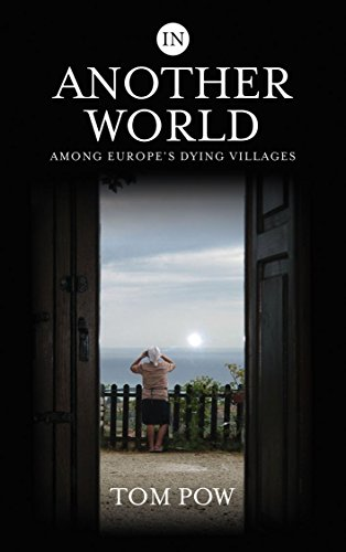 In Another World: Among Europe's Dying Villages