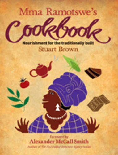 9781846972102: Mma Ramotswe's Cookbook: Nourishment for the Traditionally Built