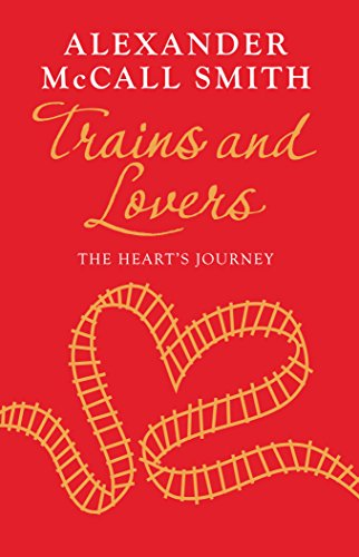 Trains and Lovers: The Heart's Journey: Alexander McCall Smith
