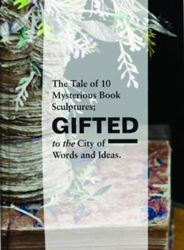 9781846972485: Gifted: The Tale of 10 Mysterious Book Sculptures Gifted to the City of Words and Ideas