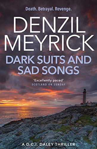 Dark Suits and Sad Songs: A DCI Daley Thriller: Meyrick, Denzil