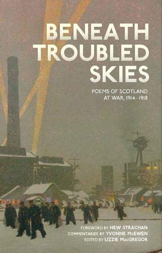 Beneath Troubled Skies: Poems of Scotland at War 1914-1918: Yvonne McEwen, Various