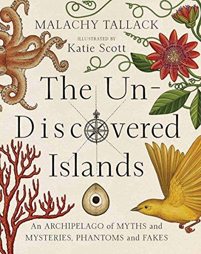 9781846973505: Un-Discovered Islands: An Archipelago of Myths and Mysteries, Phantoms and Fates