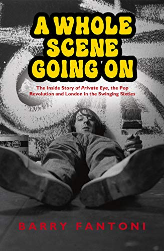 9781846974892: A Whole Scene Going On: My Story of Private Eye, the Pop Revolution and Swinging Sixties London