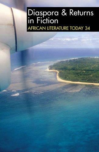 African Literature Today 34: Diaspora & Returns in Fiction: Edited by Helen Cousins