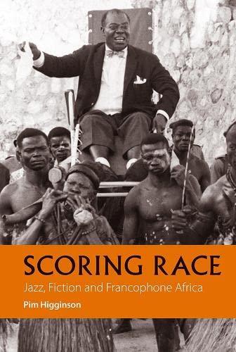 Scoring Race: Jazz, Fiction and Francophone Africa (African Articulations): Pim Higginson
