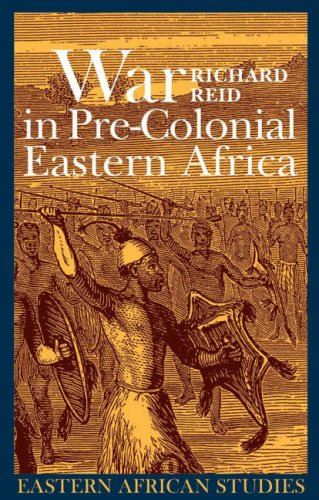 War in Pre-colonial Eastern Africa: The Patterns and Meanings of State-level Conflict in the 19th ...