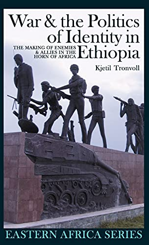 War the Politics of Identity in Ethiopia: Making Enemies Allies in the Horn of Africa: Kjetil ...
