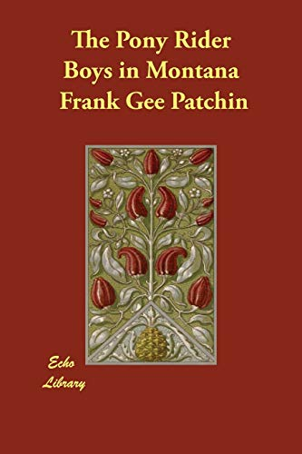The Pony Rider Boys in Montana (Paperback): Frank Gee Patchin