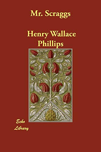 Mr. Scraggs: Henry Wallace Phillips