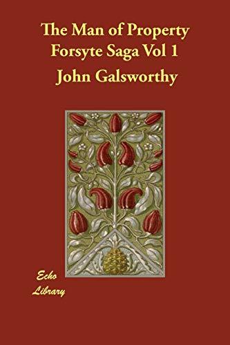 The Man of Property Forsyte Saga Vol 1: John Sir Galsworthy