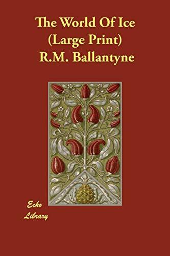 The World of Ice: R. M. Ballantyne