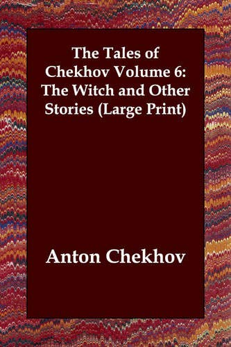 The Tales of Chekhov Volume 6: The Witch and Other Stories (Large Print): Anton Chekhov