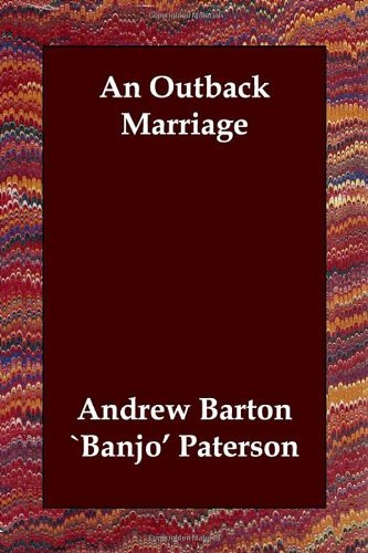 An Outback Marriage (1847023975) by Andrew Barton `Banjo' Paterson