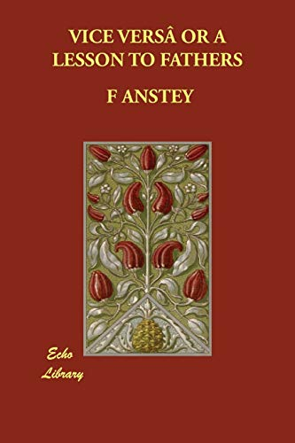 Vice Vers or a Lesson to Fathers: F Anstey