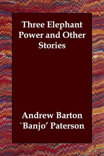 Three Elephant Power and Other Stories (1847027199) by Andrew Barton `Banjo' Paterson