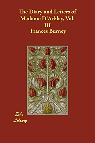 The Diary and Letters of Madame DArblay, Vol. III: Frances Burney