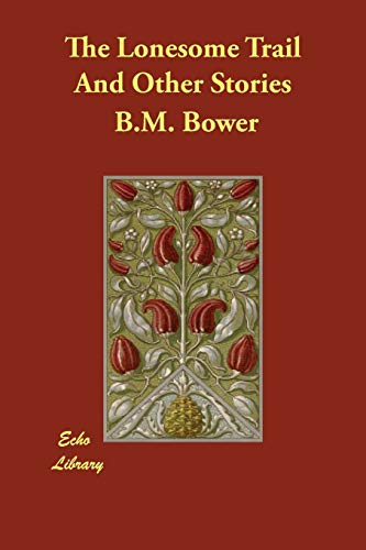 The Lonesome Trail And Other Stories: B. M. Bower