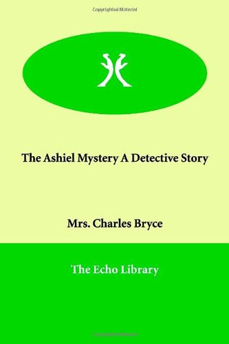 The Ashiel Mystery A Detective Story: Mrs. Charles Bryce