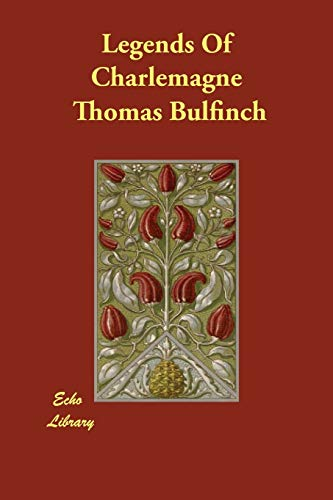 Legends Of Charlemagne (9781847029607) by Thomas Bulfinch