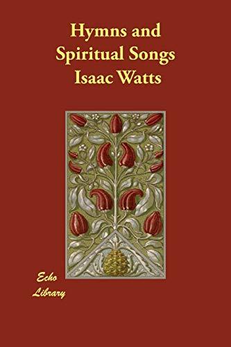 Hymns and Spiritual Songs: Isaac Watts