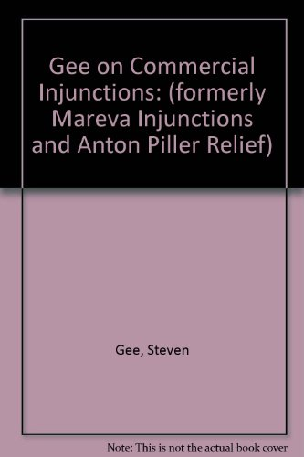 9781847031310: Gee on Commercial Injunctions: (formerly Mareva Injunctions and Anton Piller Relief)