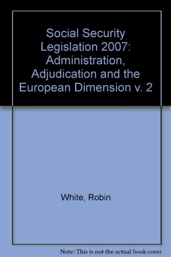 Social Security: Legislation 2007: Volume III: Administration, Adjudication and the European Dimension (v. 2) (9781847032607) by Robin White; Mark Rowland; Richard Poynter; Nick Wikeley