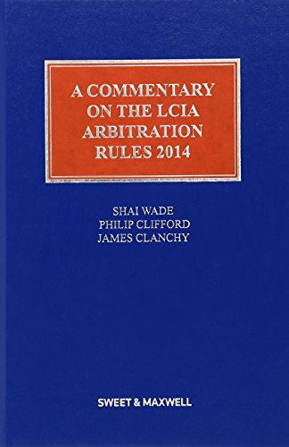 Commentary on the LCIA Rules: Wade, Shai; York, Stephen; Clanchy, James; Clifford, Phillip