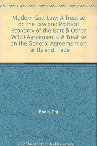 9781847037763: Modern GATT Law: A Treatise on the Law and Political Economy of the GATT & other W.T.O Agreements