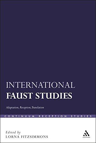 International Faust Studies: Adaptation, Reception, Translation (Continuum Reception Studies): ...